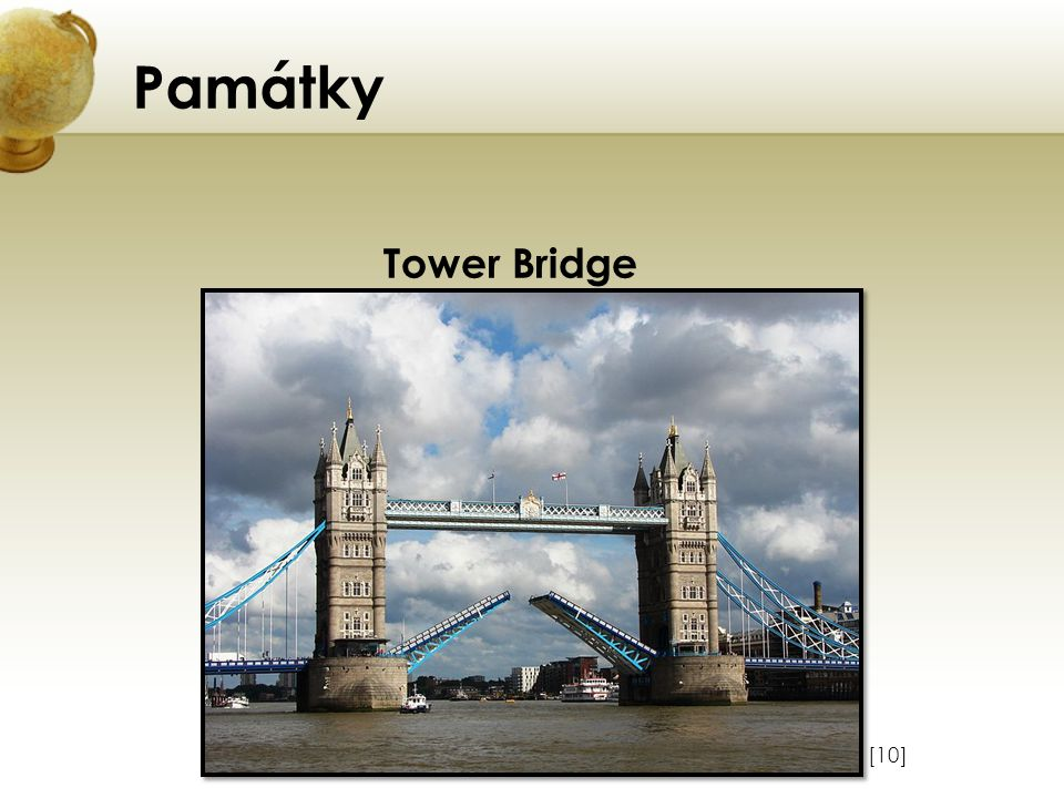 Památky Tower Bridge Vložte obrázek některého z turisticky zajímavých míst země. [10]